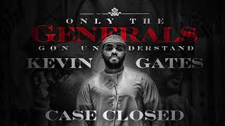 Kevin Gates - Cased Closed [ Audio]