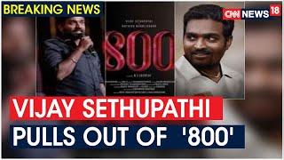 Actor Vijay Sethupathi Pulls Out Of Film '800' Following Muttiah Muralitharan's Advice | CNN News18