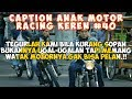 Caption Anak Motor Racing Status wa/status foto- Quotes Remaja Part 40