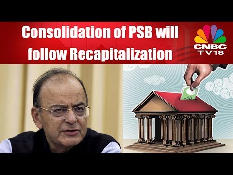Consolidation of PSB will follow Recapitalization | More Banking Reforms To Come | CNBC TV18