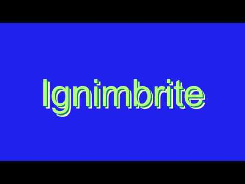 How to Pronounce Ignimbrite
