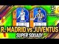 REAL MADRID vs JUVENTUS CHAMPIONS LEAGUE SUPER SQUAD! FIFA 18 ULTIMATE TEAM!