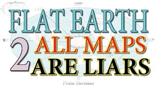 FLAT EARTH ~ All Maps are Liars ! (2-of-3)
