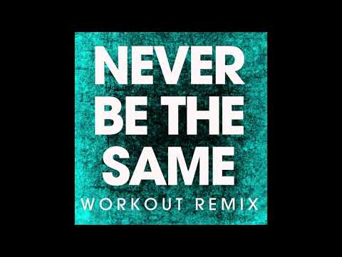 Never Be The Same (Workout Remix )