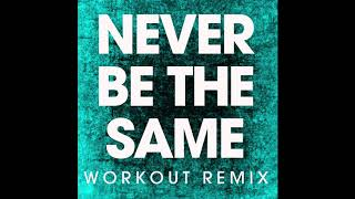 Never Be the Same (Workout Remix)