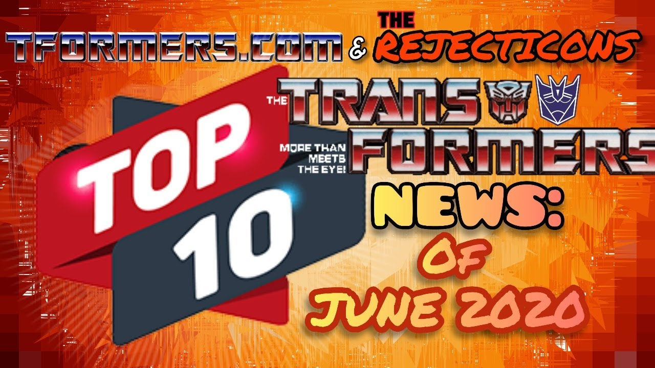 Tformers and The Rejecticons Monthly Top 10 News: June 2020