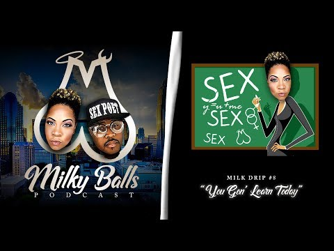 "Milky Balls Podcast: Milk Drip No. 8 - ""You Gon' Learn Today"""