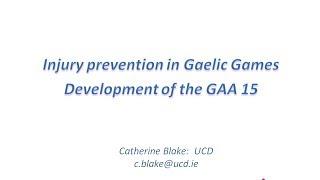 Injury Prevention in Gaelic Games - Development of Gaelic15 - Dr. Catherine Blake