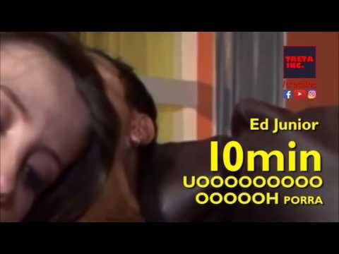 Ed Junior UOOOOOOOOOOOOOOH 10min PORRA