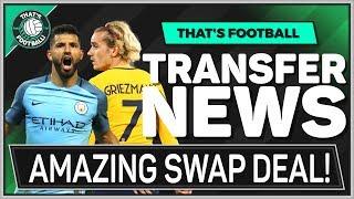 TRANSFER NEWS! GRIEZMANN for AGUERO Swap Deal!!!