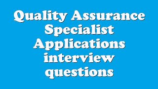 Quality Assurance Specialist Applications interview questions