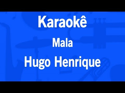 Karaokê Mala - Hugo Henrique