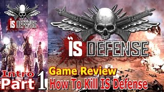 How To Kill IS Defense   Intro Part 1 PC Game Review   #isdefense