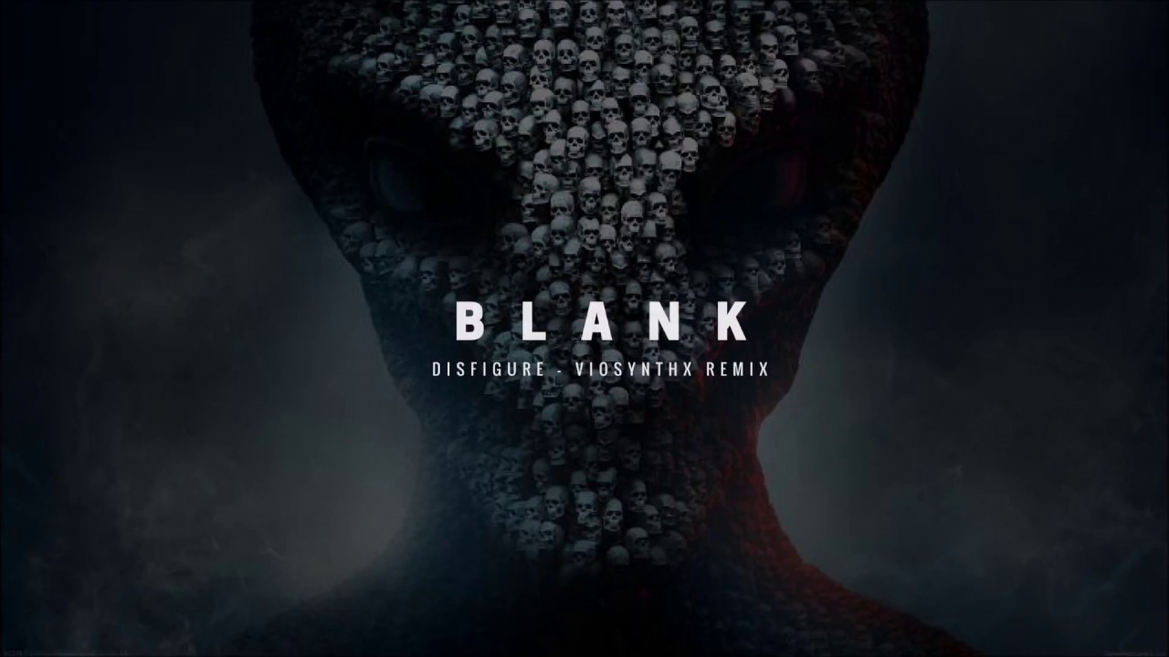 Download Disfigure - Blank [VIOSYNTHX REMIX] [OUT NOW!]