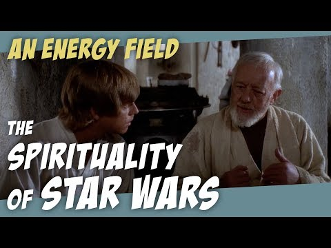 """The Spirituality of Star Wars - Ep. 1 - """"An Energy Field..."""""""