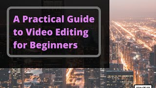 A Practical Guide to Video Editing for Beginners