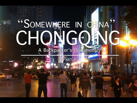Somewhere In China (E3): CHONGQING Part 1 - Travel Documentary | Luca Infante [ARCHIVE]