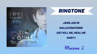 [RINGTONE #2 ] Jang Jae In - Hallucinations [OST Kill Me, Heal Me Part.1]