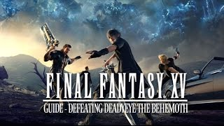 Final Fantasy XV Guide: Defeating Deadeye the Behemoth