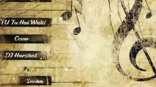Tu Tu Hai Wahi (Cover) - DJ Harshal ft. Sneha
