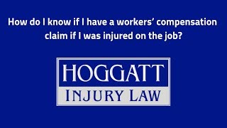 Hoggatt Law Office, P.C. Video - How do I know if I have a workers' compensation claim if I was injured on the job?