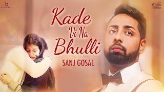 Kade Vi Na Bhulli (Full Video) | Sanj Gosal | Mad Mix | New Punjabi Song 2017 | Boombox Media
