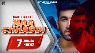 NAA CHHADDI | SAHIL SOBTI | SANA KHAN | HARMAN BUTTAR | LATEST PUNJABI SONGS 2019 | RIPPLE MUSIC