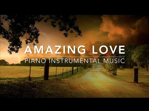 Amazing Love - Piano Music | Prayer Music | Meditation Music | Healing Music | Worship Music