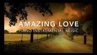 Amazing Love - Piano Music | Prayer Music | Meditation Music | Healing Music | Worship Music