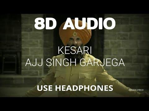 Ajj Singh Garjega - Kesari (8D Audio) | Akshay Kumar | Full Song
