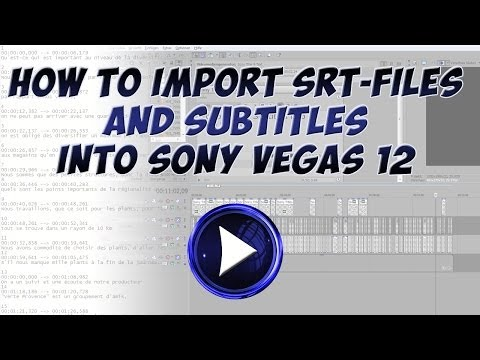 Tutorial - How to import SRT-Files and Subtitles into Sony Vegas 12