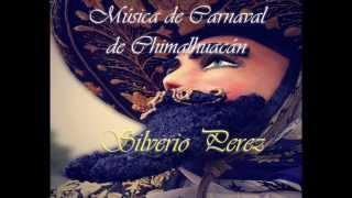 SILVERIO PEREZ***** MUSICA DE CARNAVAL DE CHIMALHUACAN