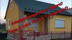Schnäppchenparadies Ungarn? Haus & Land für ein Taschengeld?