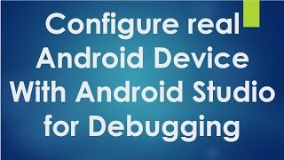 Android tutorial for beginners - 129 - Configure real android device with android studio.