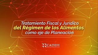 Cadefi   Tratamiento Fiscal y Jurídico del Régimen de los Alimentos como eje de Planeación
