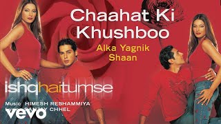 Chaahat Ki Khushboo - Official Audio Song | Ishq Hai Tumse | Alka Yagnik | Shaan