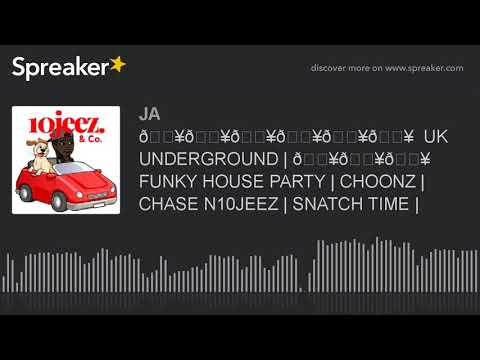🔥🔥🔥🔥🔥🔥  UK UNDERGROUND   🔥🔥🔥 FUNKY HOUSE PARTY   CHOONZ   CHASE N10JEEZ   SNATCH TIME   (part 3 of 4