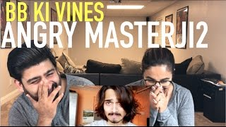 BB KI VINES ANGRY MASTER PART 2 REACTION | BB VINES | By RajDeep