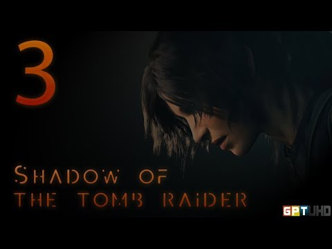 Shadow Of The Tomb Raider UHD | Part 3.