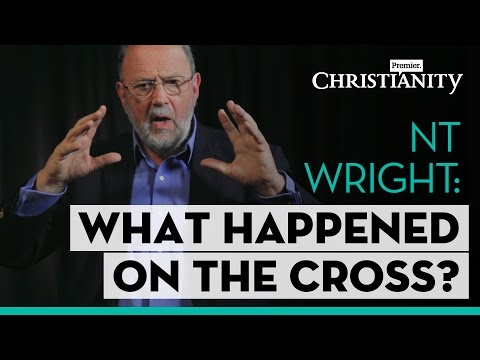 NT Wright: What happened on the cross? // Premier Christianity