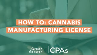 How to Get Your State Cannabis Manufacturing License