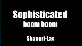 Shangri Las - Sophisticated boom boom
