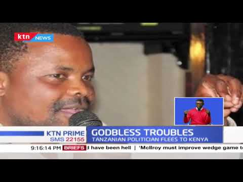 Godbless Troubles: Tanzanian politician flees to Kenya, was arrested but later released