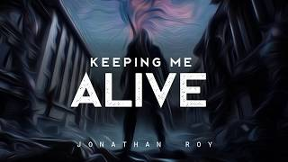 Keeping Me Alive - Jonathan Roy (LYRICS)