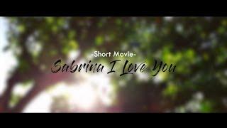 Sabrina, I Love You - A Short Movie