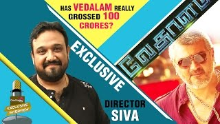 Siruthai Siva talks about Vedalam Boxoffice Collection