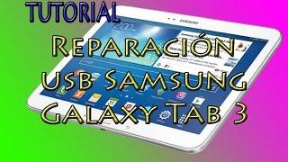 SAMSUNG GALAXY TAB 3 - Cambio puerto USB