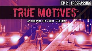 True Motives Episode 2: Trespassing (GTA 5 Online TV Series Season 1)