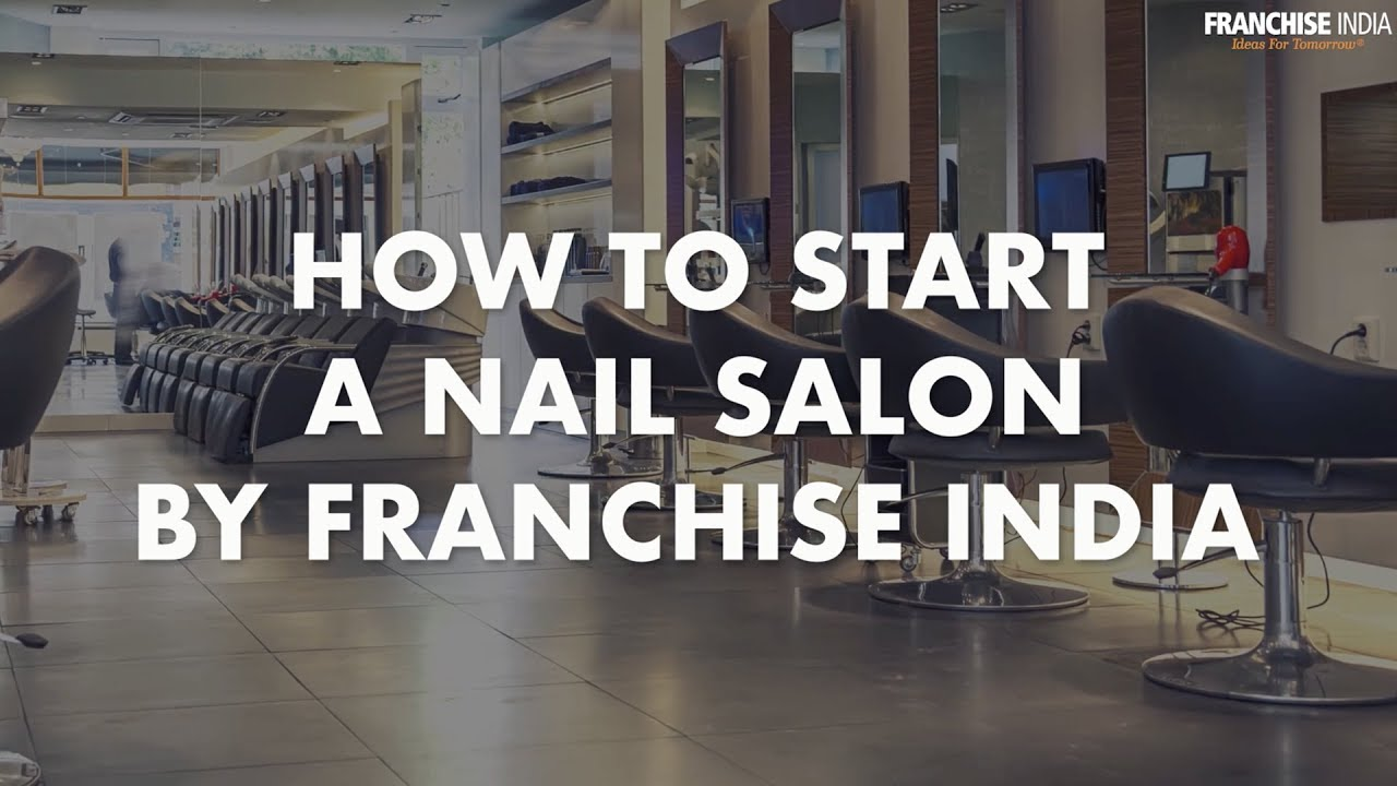 How To Start A Nail Salon By Franchise India - YouTube