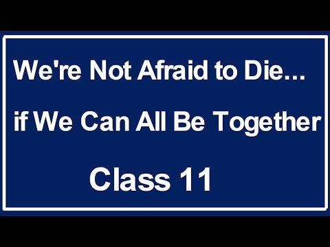 We're Not Afraid to Die if We Can All Be Together ,Class 11